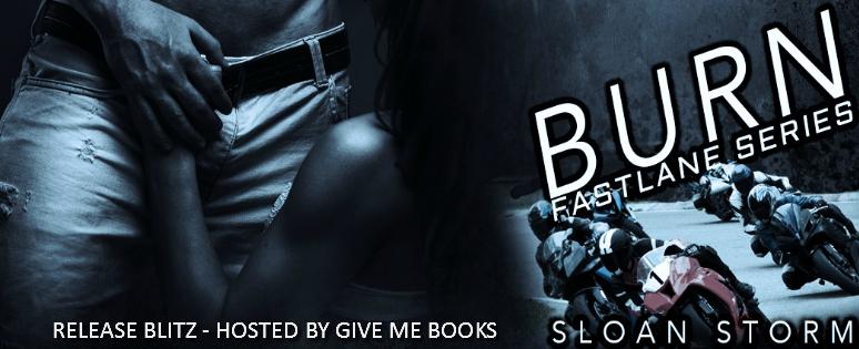 Burn (Fastlane #3) by Sloan Storm: Release DayBlitz