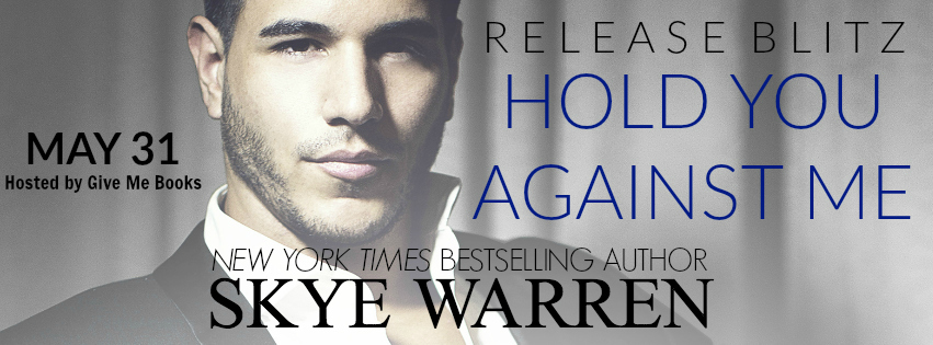 HOLD YOU AGAINST ME by Skye Warren ~ Release Blitz