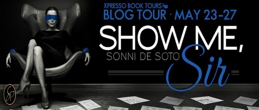 Blog Tour with GiveAway: SHOW ME, SIR by Sonni De Soto