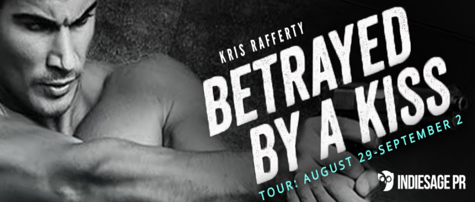 Betrayed By A Kiss by Kris Rafferty