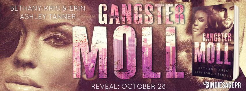 GANGSTER MOLL by Bethany-Kris + Erin Ashley Tanner ~ Cover Reveal +Excerpt