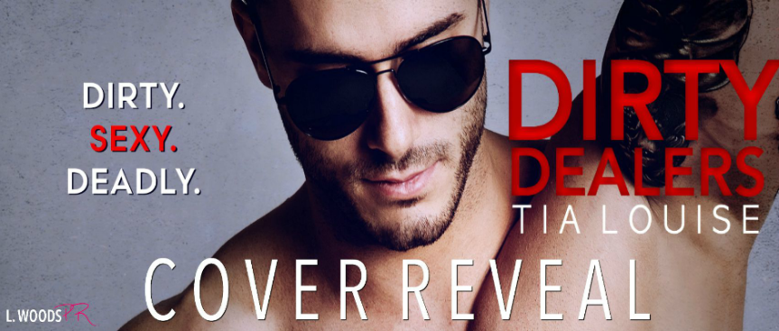 DIRTY DEALERS by Tia Louise (@authorTLouise) ~ CoverReveal