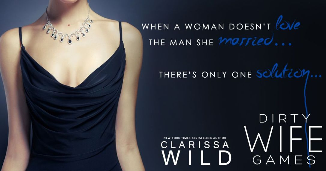 Dirty Wife Games by Clarissa Wild