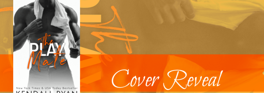The Play Mate by Kendall Ryan Cover Reveal
