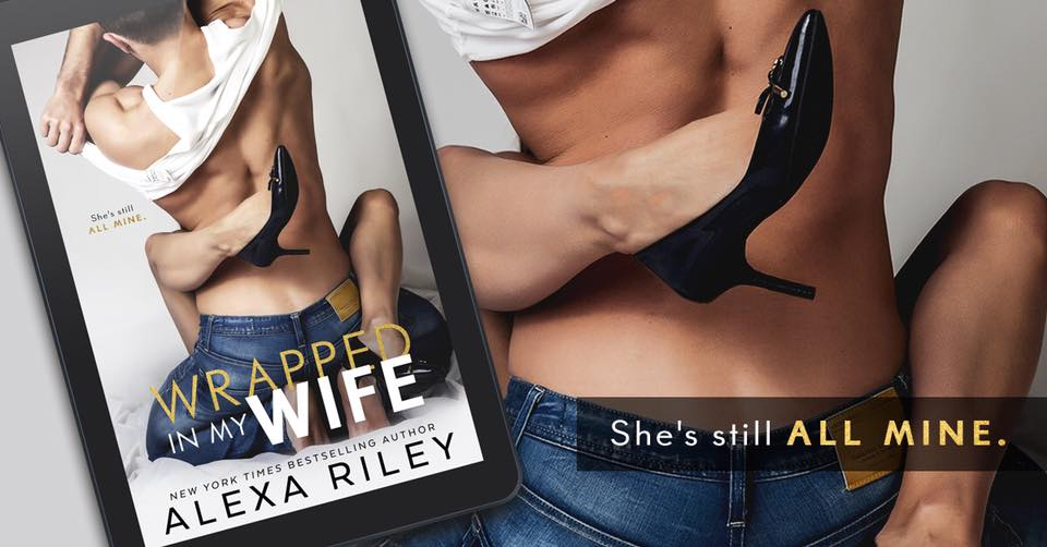 WRAPPED IN MY WIFE by Alexa Riley |#6WordReview